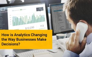 Analytics Changing The Way Businesses Make Decisions