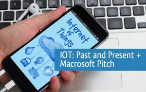IOT: Past And Present & Macrosoft Pitch