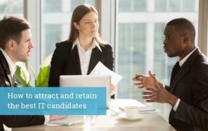 How to attract and retain the best IT candidates