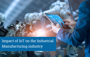 Impact of IoT on the Industrial Manufacturing industry