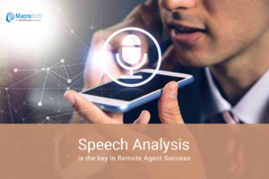 "Remote Agent Success is Predicated using Speech Analytics The Coronavirus pandemic is unprecedented for its global impact, forced work habit change, and uncomfortable transition in our daily lives. A shocking ""new normal"" characterized by the sudden need to shift toward a remote workforce under unexpected stress demands new tools and approaches. Speech Analysis is needed for your Call Center more than ever. CX Delivery Challenges Agents who have suddenly shifted to work-from-home or another remote situation may be challenged by unfamiliar equipment or new procedures. Speech analytics identifies CX impacting attributes and prioritizes changes to mitigate negative engagements. Emphasizing speech analytics in the new digital era of remote working can pick up agent issues even when not expressed by an agent or customer in words. For example, long block of agent silence during calls, or long periods of inactivity between calls, are frequently key indicators that a procedure or response aren't meeting standards in this new environment and need to be resolved. Discovery tools enable quick identification of new topics that haven't previously appeared, as well as changing volumes of topics that do appear. Reviewing desired outcomes and the conversations that led to them enables an enterprise with speech analytics to drive agent behavior towards those desired actions. For example, mentions of ""coronavirus"" by callers that are met with great uncertainty and very minimal (if any) empathy by remote agents are red flags for a lack of training and support to help deal with worried callers. Using speech analytics to measure a defined ""Brand Purpose"" that positively aligns with a positive (or sometimes return to neutral) customer sentiment can demonstrate that the brand was properly represented by the agents' responses and actions to effect that change, even when working remotely. Measuring both Agent and Supervisor Effort in a Digital Era Real-time analytics can proactively identify agent challenges in a virtual world. Example of metrics include ""percent silence"" and ""understandability"" can help to pinpoint peaks in effort expended by agents even when they are not specifically expressed in words. Comparison to peers on granular behaviors, such as out-of-norm silence due to hold or declining understandability scoring are creative methods for proactively discovering which agents are experiencing the biggest challenges and working with them individually to improve. Agent effort can and should be measured regardless of the location or circumstance to help front-line employees encourage favorable interactions as well as contribute toward a more effective and engaging employee experience. It is more difficult to sense agent challenges as well as to huddle for coaching when supervisors can't walk around the contact center to engage with their agents. Being able to share actionable insights due to automated scoring for behavioral indicators supported by emotionally engaging audio examples help draw a remote workforce together. Supervisors can confidently establish a benchmark for quality with performance metrics scored persistently, objectively and accurately without manually searching for what to coach on, or the need to be physically co-located with their teams. So long as supervisors can turn on a laptop or tablet and access their dashboard, they can manage and coach their teams from anywhere."