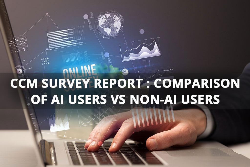 CCM Survey Report Comparison of AI Users vs Non-AI Users
