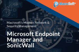 overview of Macrosoft's recent implementations of two new leading-edge security and network management